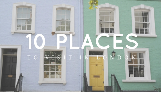 10 places I want to visit in London